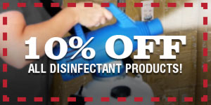 10 Percent Off All Disinfectant Products To Help Fight COVID-19 and other dangerous pathogens