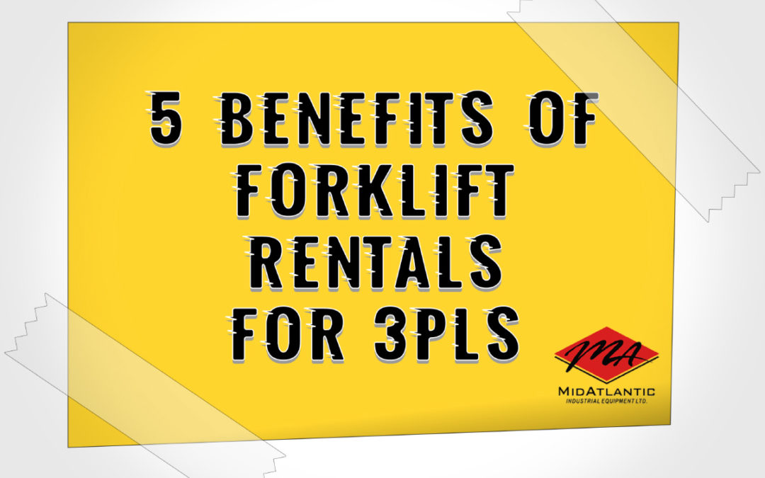 5 Benefits of Forklift Rentals for 3rd Party Logistics Providers
